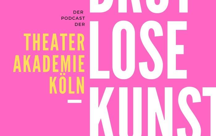 BROTLOSE KUNST - Der Podcast der Theaterakademie Köln